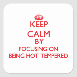 Keep Calm by focusing on Being Hot-Tempered Square Sticker