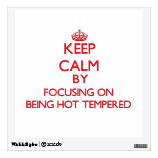 Keep Calm by focusing on Being Hot-Tempered Wall Sticker