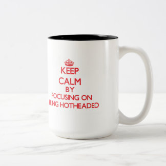 Keep Calm by focusing on Being Hotheaded Coffee Mugs