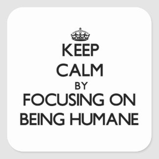 Keep Calm by focusing on Being Humane Sticker