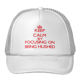 Keep Calm by focusing on Being Hushed Trucker Hat