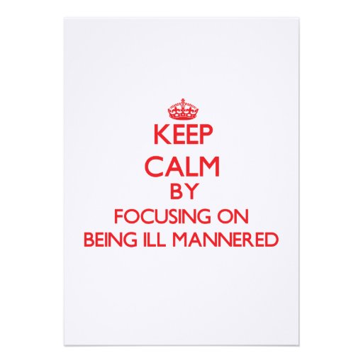 Keep Calm by focusing on Being Ill-Mannered Personalized Invite