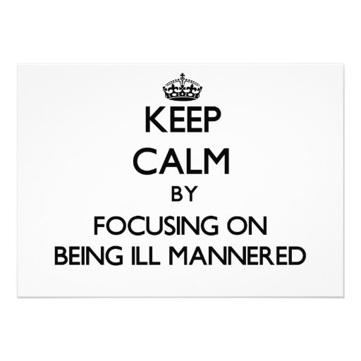 Keep Calm by focusing on Being Ill-Mannered Personalized Invitation