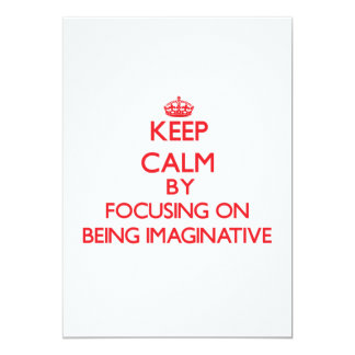 Keep Calm by focusing on Being Imaginative 5x7 Paper Invitation Card