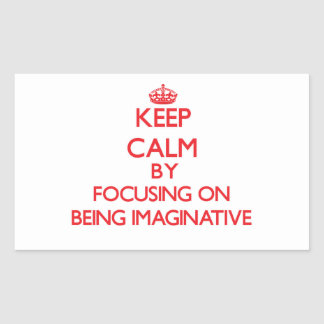 Keep Calm by focusing on Being Imaginative Rectangle Sticker