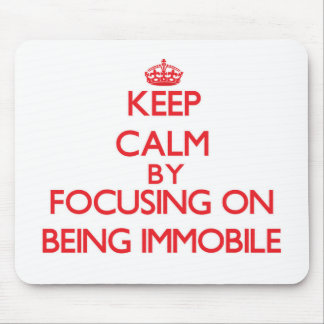 Keep Calm by focusing on Being Immobile Mouse Pad