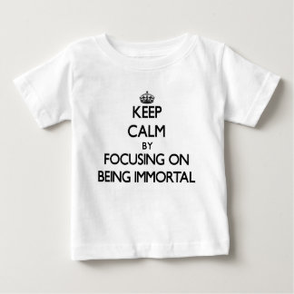 Keep Calm by focusing on Being Immortal Infant T-shirt
