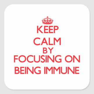 Keep Calm by focusing on Being Immune Square Sticker