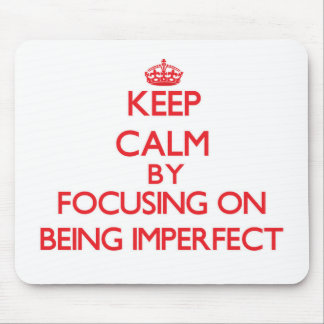 Keep Calm by focusing on Being Imperfect Mouse Pad