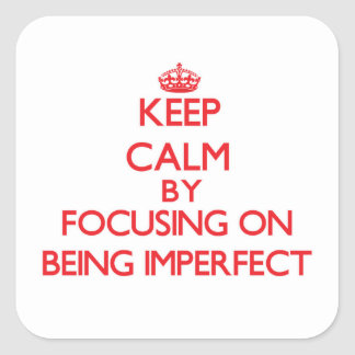 Keep Calm by focusing on Being Imperfect Sticker