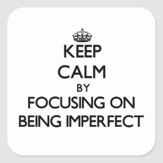 Keep Calm by focusing on Being Imperfect Square Sticker
