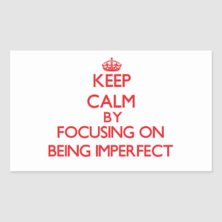 Keep Calm by focusing on Being Imperfect Rectangle Stickers