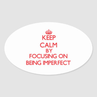 Keep Calm by focusing on Being Imperfect Oval Stickers