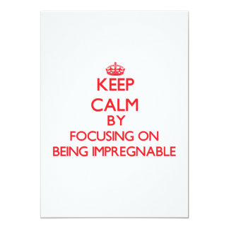 Keep Calm by focusing on Being Impregnable 5x7 Paper Invitation Card