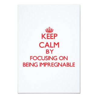 Keep Calm by focusing on Being Impregnable 3.5x5 Paper Invitation Card