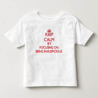 Keep Calm by focusing on Being Inauspicious T-shirts
