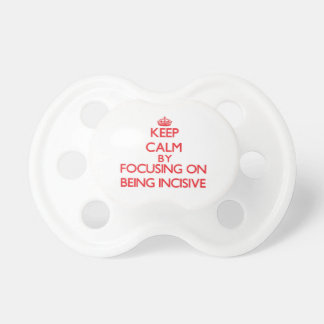 Keep Calm by focusing on Being Incisive Baby Pacifier