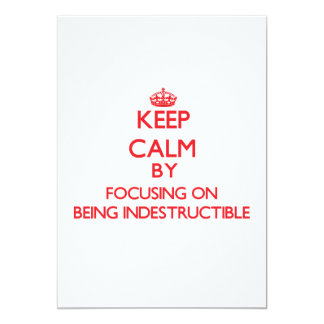 Keep Calm by focusing on Being Indestructible 5x7 Paper Invitation Card
