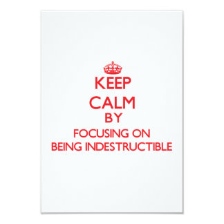Keep Calm by focusing on Being Indestructible 3.5x5 Paper Invitation Card