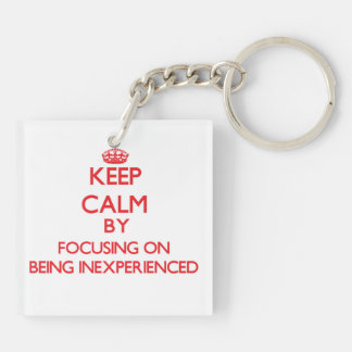 Keep Calm by focusing on Being Inexperienced Double-Sided Square Acrylic Keychain