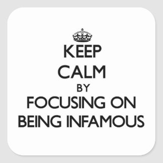 Keep Calm by focusing on Being Infamous Stickers