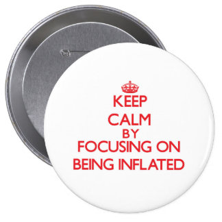 Keep Calm by focusing on Being Inflated Pinback Buttons