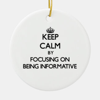 Keep Calm by focusing on Being Informative Christmas Tree Ornaments