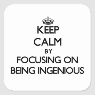 Keep Calm by focusing on Being Ingenious Square Stickers