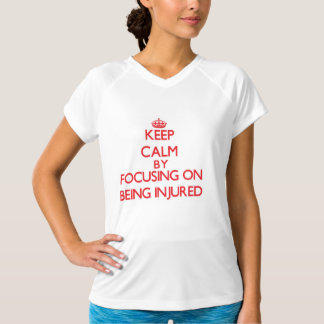 Keep Calm by focusing on Being Injured T-shirt