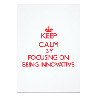 Keep Calm by focusing on Being Innovative 5x7 Paper Invitation Card