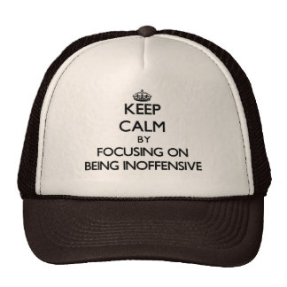 Keep Calm by focusing on Being Inoffensive Trucker Hat