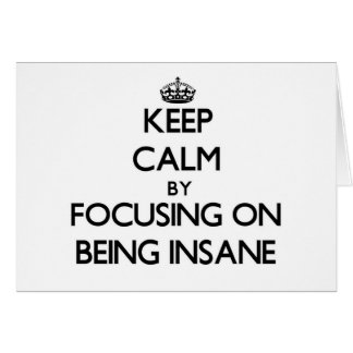 Keep Calm by focusing on Being Insane Stationery Note Card