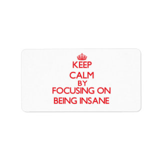 Keep Calm by focusing on Being Insane Custom Address Label