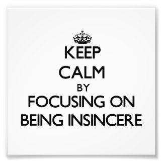 Keep Calm by focusing on Being Insincere Photo