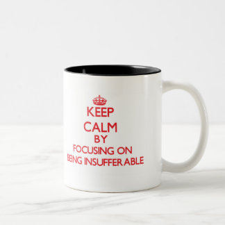 Keep Calm by focusing on Being Insufferable Two-Tone Coffee Mug