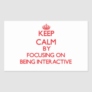 Keep Calm by focusing on Being Interactive Sticker