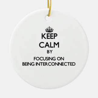 Keep Calm by focusing on Being Interconnected Double-Sided Ceramic Round Christmas Ornament