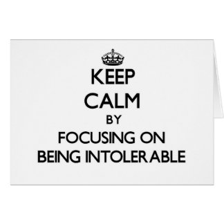 Keep Calm by focusing on Being Intolerable Greeting Cards