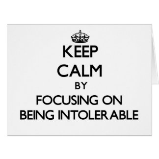 Keep Calm by focusing on Being Intolerable Card