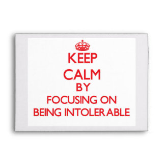 Keep Calm by focusing on Being Intolerable Envelopes