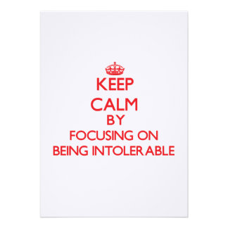 Keep Calm by focusing on Being Intolerable Custom Announcements