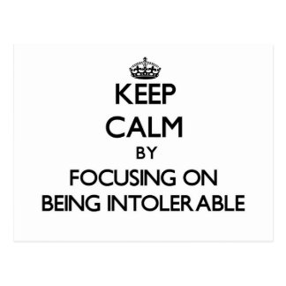 Keep Calm by focusing on Being Intolerable Post Cards