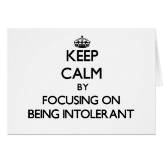 Keep Calm by focusing on Being Intolerant Card