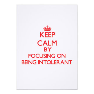 Keep Calm by focusing on Being Intolerant Cards