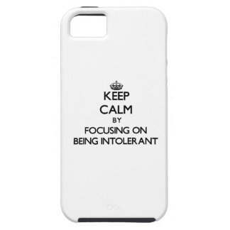 Keep Calm by focusing on Being Intolerant iPhone 5 Cover