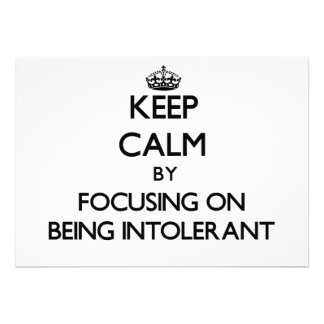 Keep Calm by focusing on Being Intolerant Personalized Invitation