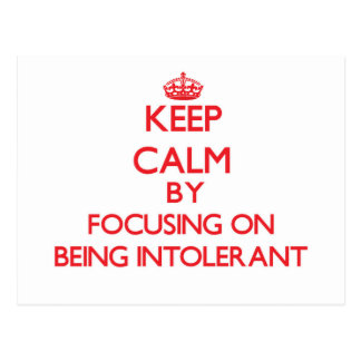 Keep Calm by focusing on Being Intolerant Post Card