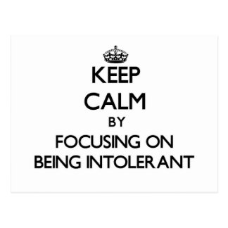Keep Calm by focusing on Being Intolerant Post Cards