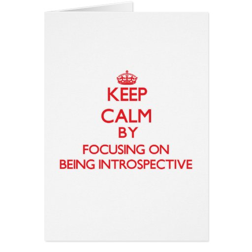 Keep Calm by focusing on Being Introspective Greeting Card