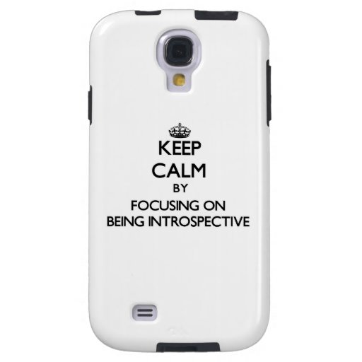 Keep Calm by focusing on Being Introspective Galaxy S4 Case